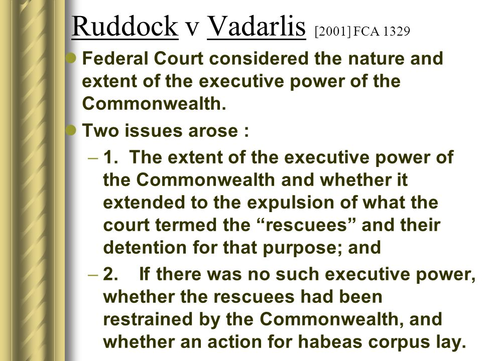 Ruddock v Vadarlis [2001] FCA 1329 Federal Court considered the nature and extent of the executive power of the Commonwealth.