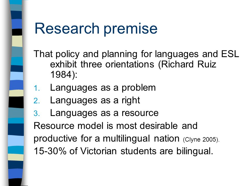 Research premise That policy and planning for languages and ESL exhibit three orientations (Richard Ruiz 1984): 1.
