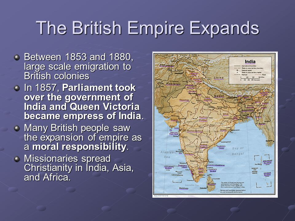 The British Empire Expands Between 1853 and 1880, large scale emigration to British colonies In 1857, Parliament took over the government of India and Queen Victoria became empress of India.