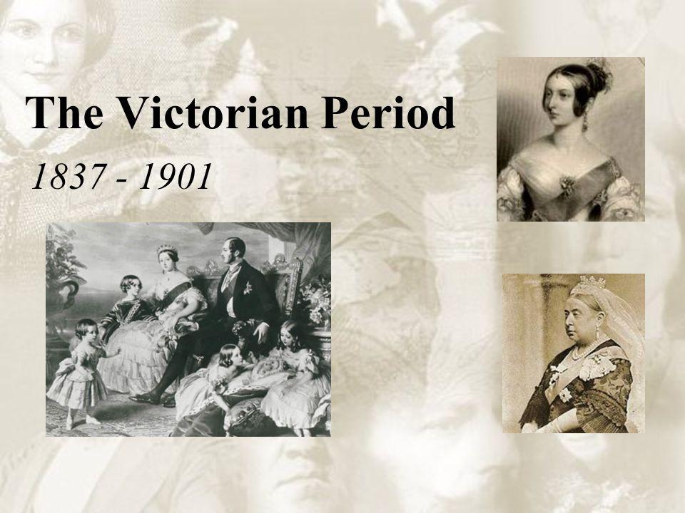 The Victorian Period 1837 - 1901