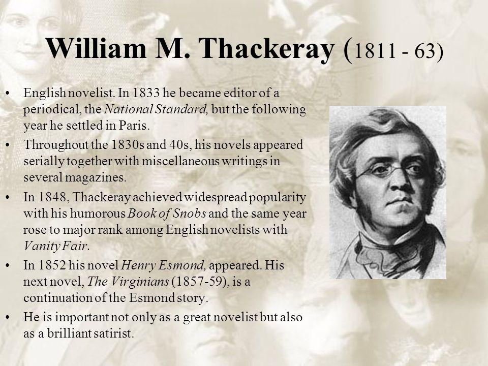 William M. Thackeray ( 1811 - 63) English novelist.