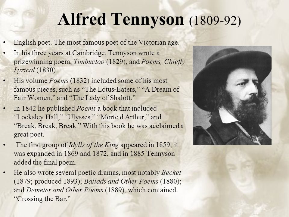 Alfred Tennyson (1809-92) English poet. The most famous poet of the Victorian age.