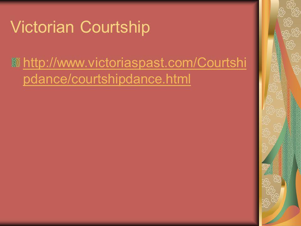 Victorian Courtship http://www.victoriaspast.com/Courtshi pdance/courtshipdance.html