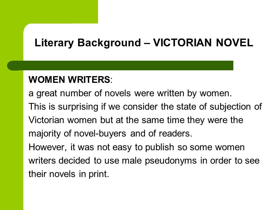 WOMEN WRITERS: a great number of novels were written by women.