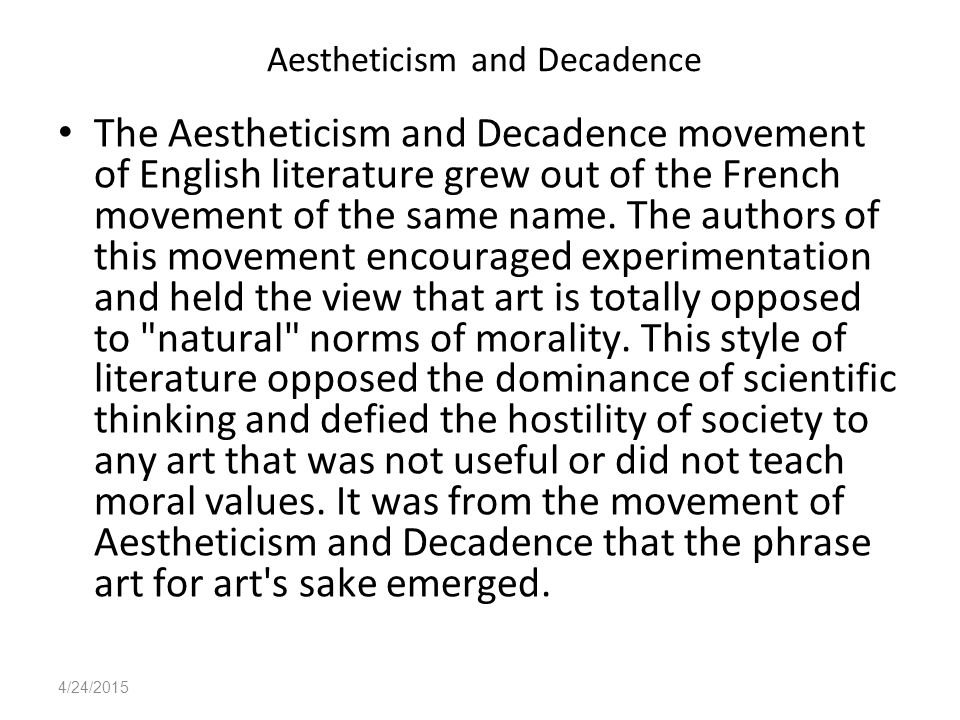 4/24/2015 Aestheticism Aestheticism places greater emphasis on the creation of art and stresses form over subject matter.