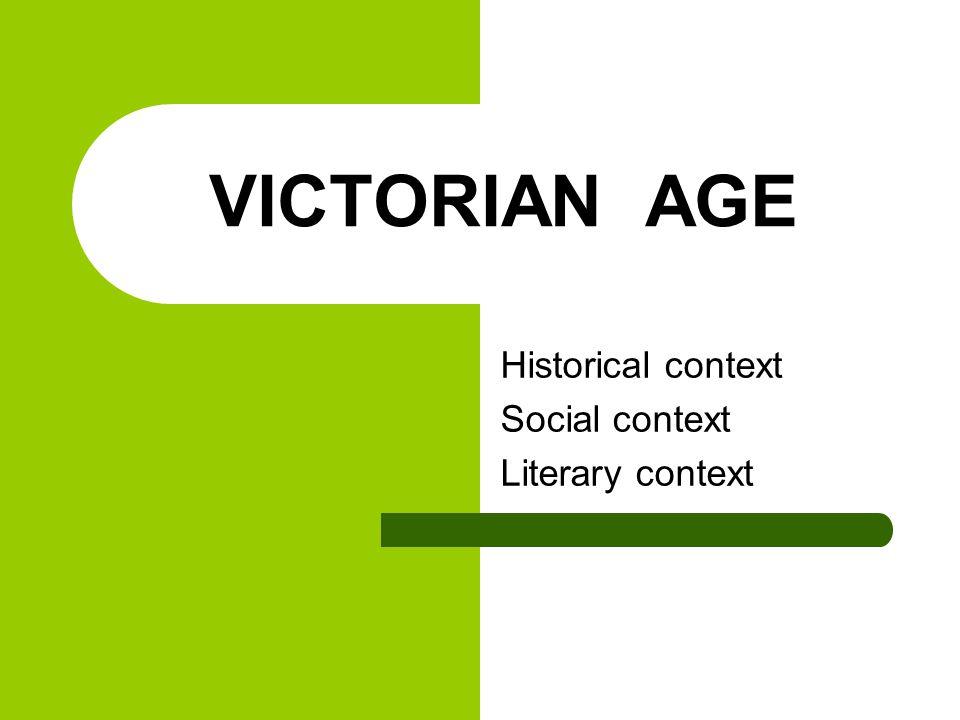 VICTORIAN AGE Historical context Social context Literary context