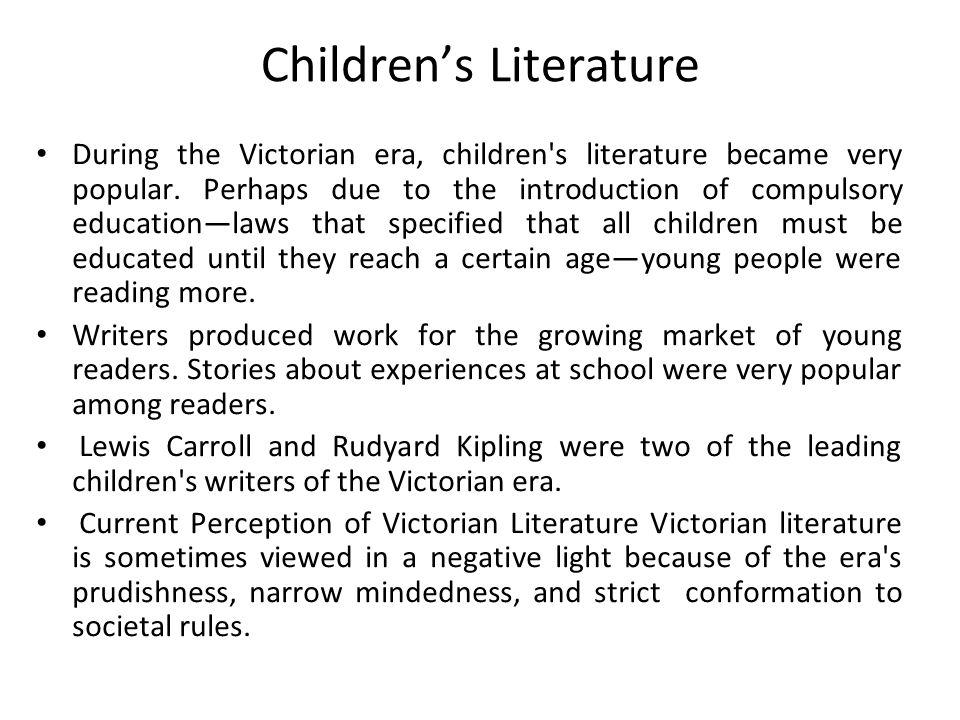 Children's Literature During the Victorian era, children s literature became very popular.
