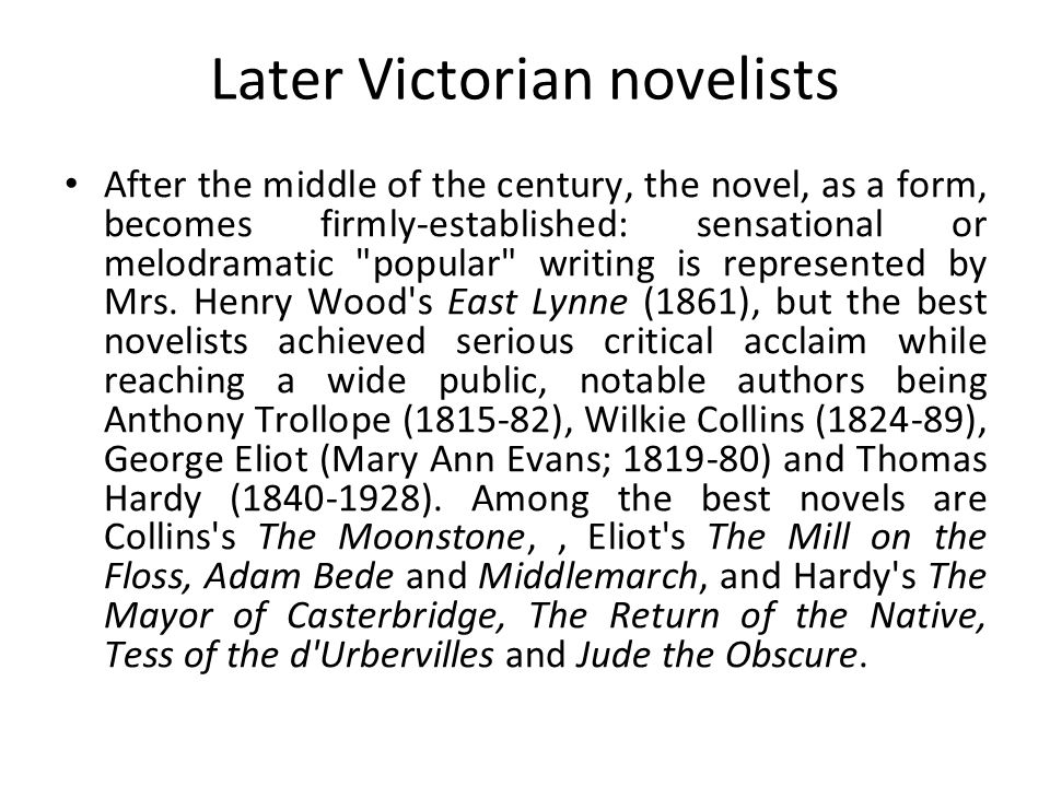 Later Victorian novelists After the middle of the century, the novel, as a form, becomes firmly-established: sensational or melodramatic popular writing is represented by Mrs.