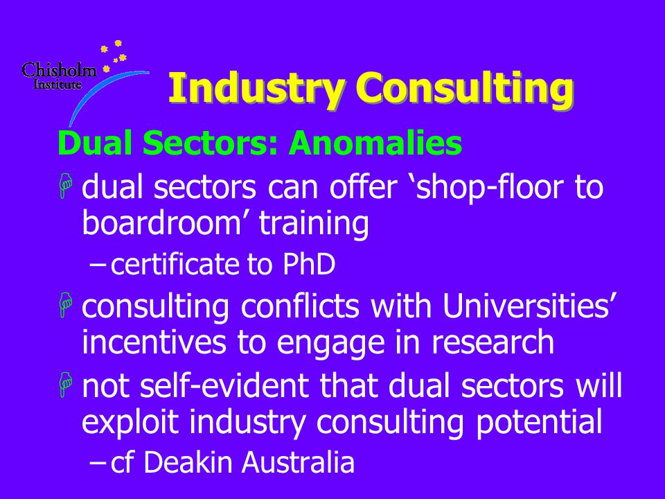 Industry Consulting Dual Sectors: Anomalies Hdual sectors can offer 'shop-floor to boardroom' training –certificate to PhD Hconsulting conflicts with