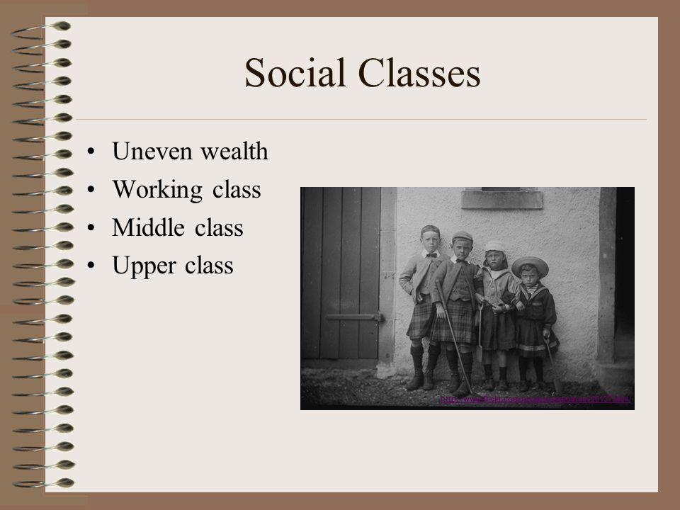Social Classes Uneven wealth Working class Middle class Upper class http://www.flickr.com/photos/eastlothian/261373404/