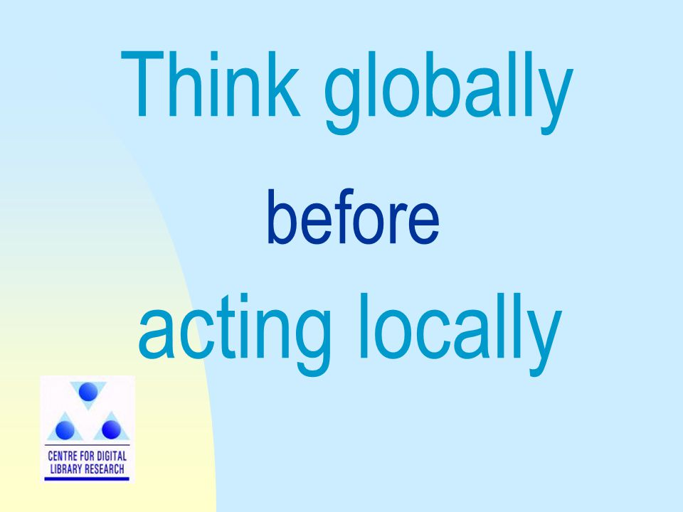 Think globally acting locally before