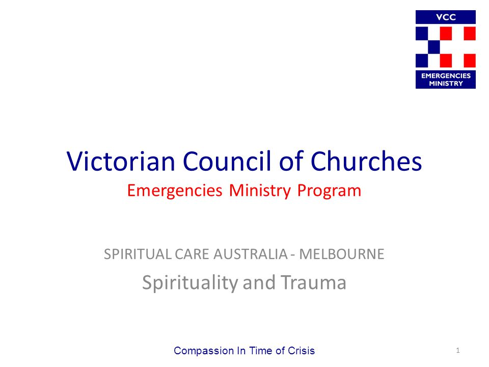 The VCC Began in 1977 as a result of Hail Storm in Red Cliffs near Mildura Local Clergy and laity door knocked farms and conducted risk assessment 1993 DHS agreed to VCC being leader for faith community response to disaster 2006 DHS approached VCC to coordinate Chaplains for the Commonwealth Games (if an event took place) Compassion In Time of Crisis 2