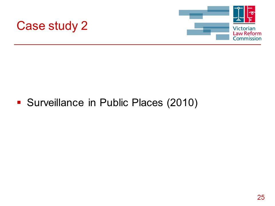 25 Case study 2  Surveillance in Public Places (2010)