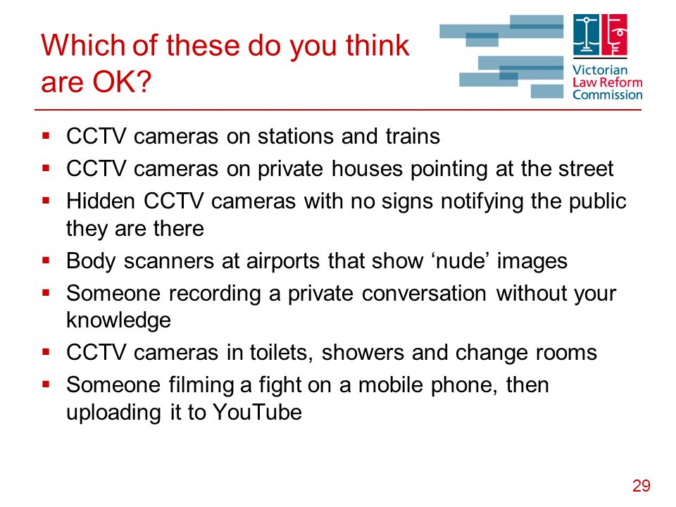 29 Which of these do you think are OK?  CCTV cameras on stations and trains  CCTV cameras on private houses pointing at the street  Hidden CCTV cam