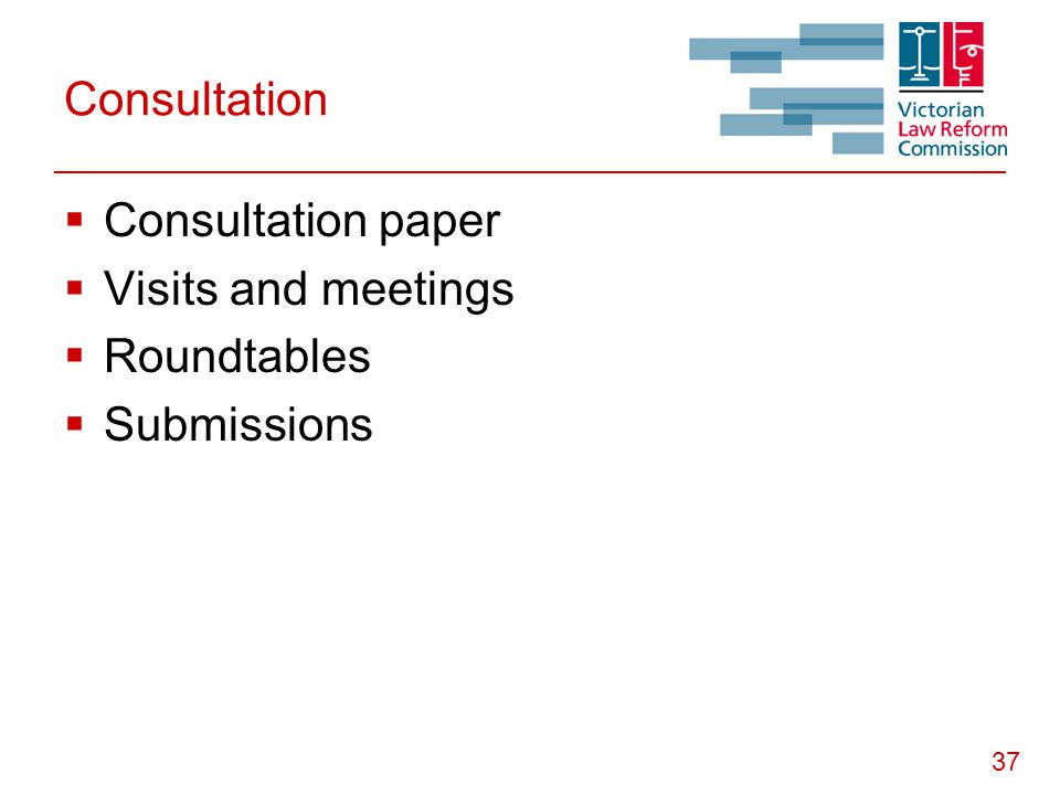 37 Consultation  Consultation paper  Visits and meetings  Roundtables  Submissions