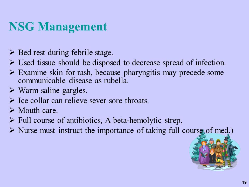 19 NSG Management  Bed rest during febrile stage.  Used tissue should be disposed to decrease spread of infection.  Examine skin for rash, because
