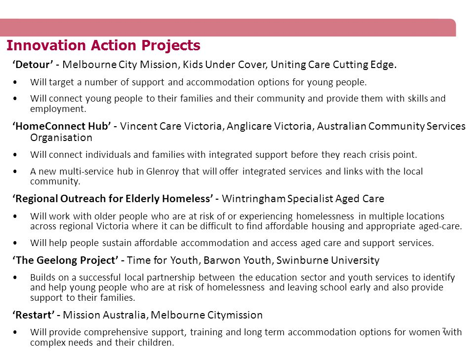 8 Innovation Action Projects 'Back on Track' - Haven, Advocacy and Rights Centre, Centre for Non-Violence, Cobaw Community Health Service, St Luke's Anglicare A new early intervention and prevention service to people whose tenancies are at risk.