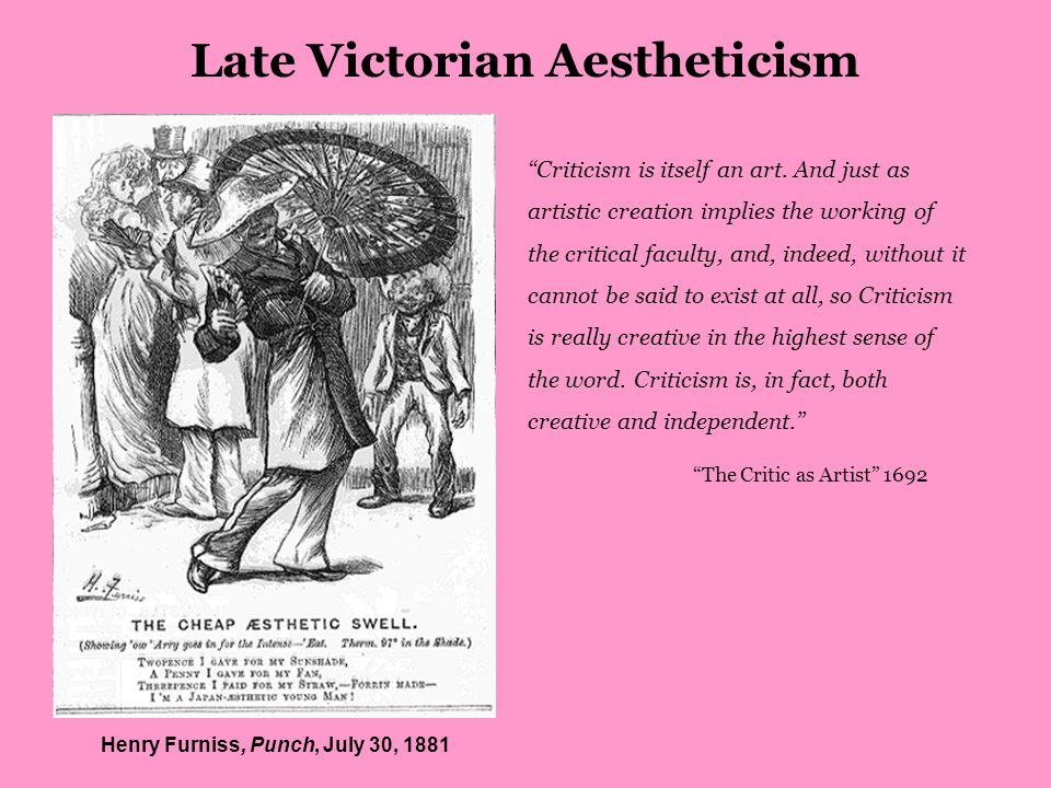 Henry Furniss, Punch, July 30, 1881 Late Victorian Aestheticism Criticism is itself an art.