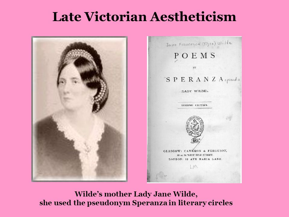 Wilde's mother Lady Jane Wilde, she used the pseudonym Speranza in literary circles Late Victorian Aestheticism