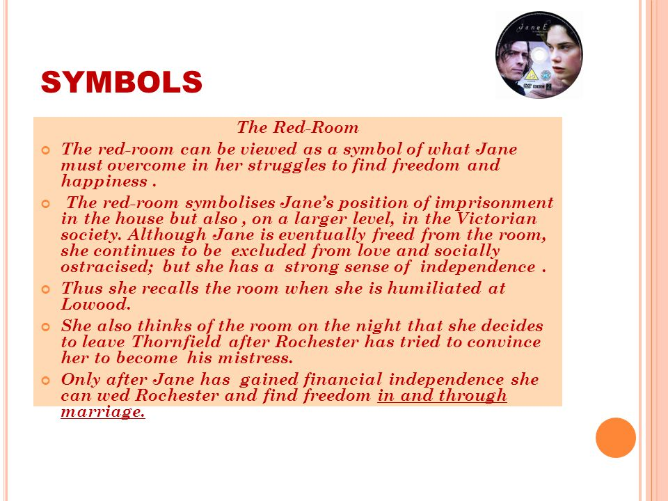 SYMBOLS The Red-Room The red-room can be viewed as a symbol of what Jane must overcome in her struggles to find freedom and happiness.