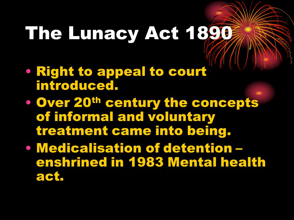 The Lunacy Act 1890 Right to appeal to court introduced.