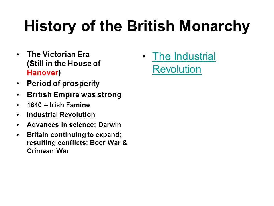 History of the British Monarchy The Victorian Era (Still in the House of Hanover) Period of prosperity British Empire was strong 1840 – Irish Famine I