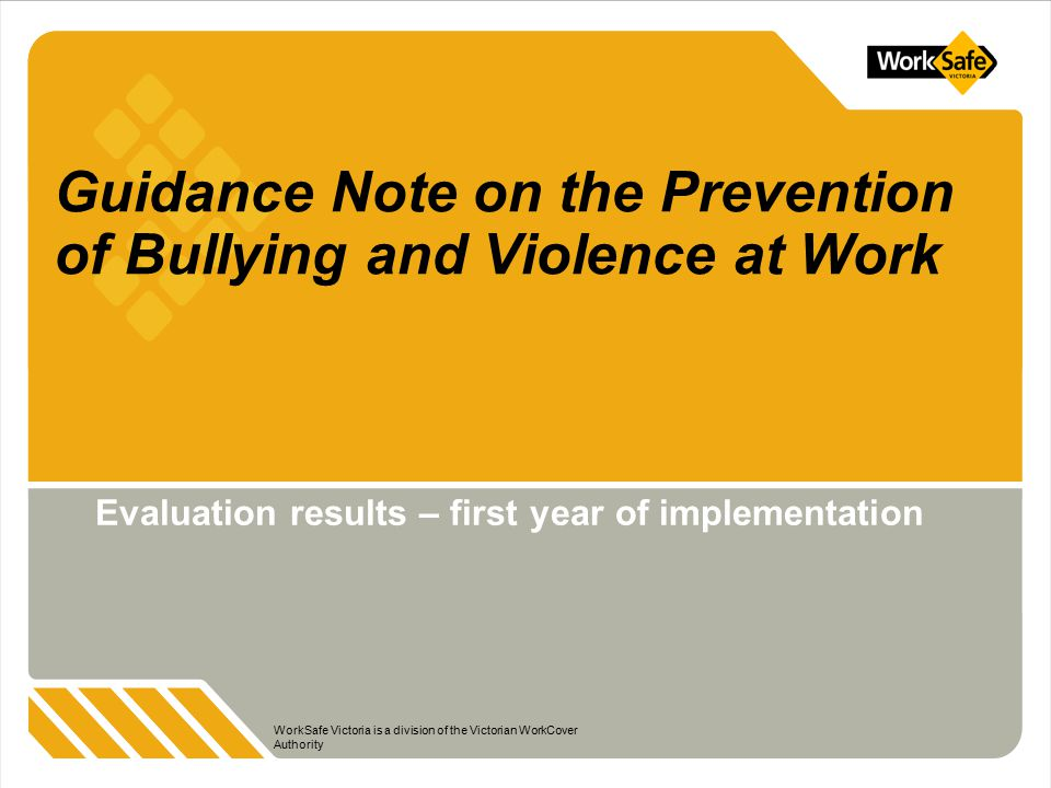Background At the launch of the Guidance Note, the Minister for WorkCover announced that its implementation would be reviewed 12 months after the launch to ensure it is being used effectively and appropriately The evaluation focused on part one of the Guidance Note – Preventing Workplace Bullying