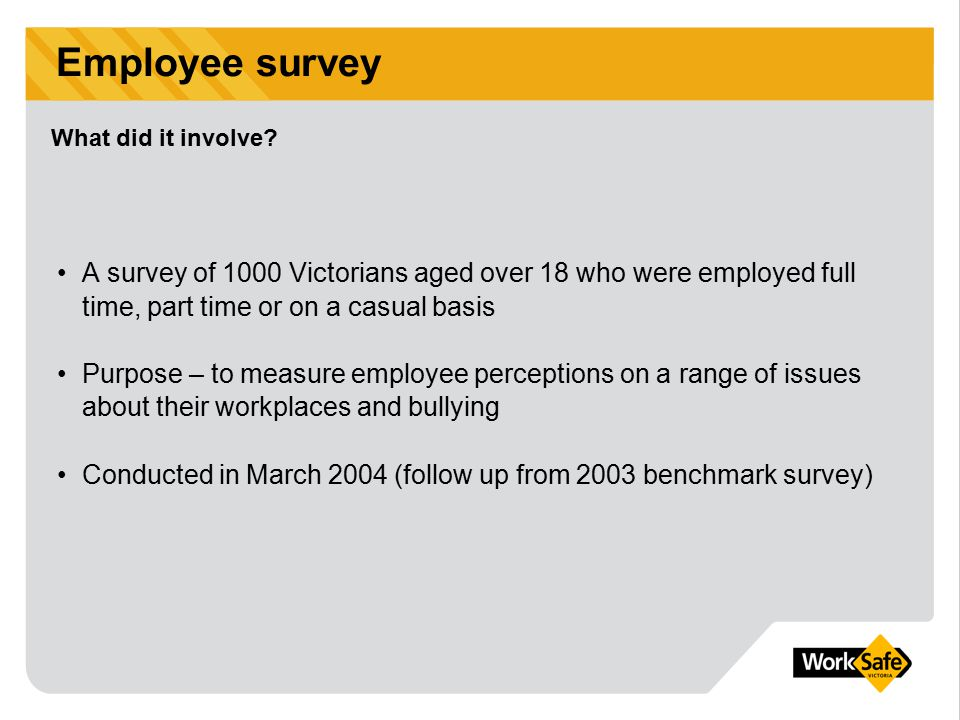 Employee survey A survey of 1000 Victorians aged over 18 who were employed full time, part time or on a casual basis Purpose – to measure employee per