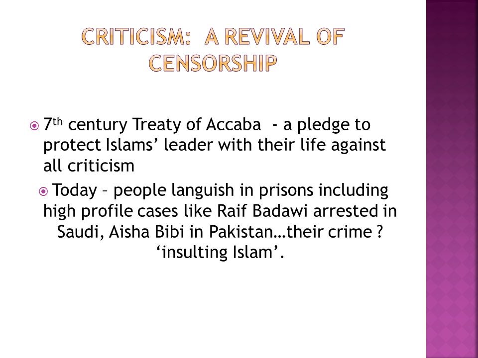  7 th century Treaty of Accaba - a pledge to protect Islams' leader with their life against all criticism  Today – people languish in prisons includ