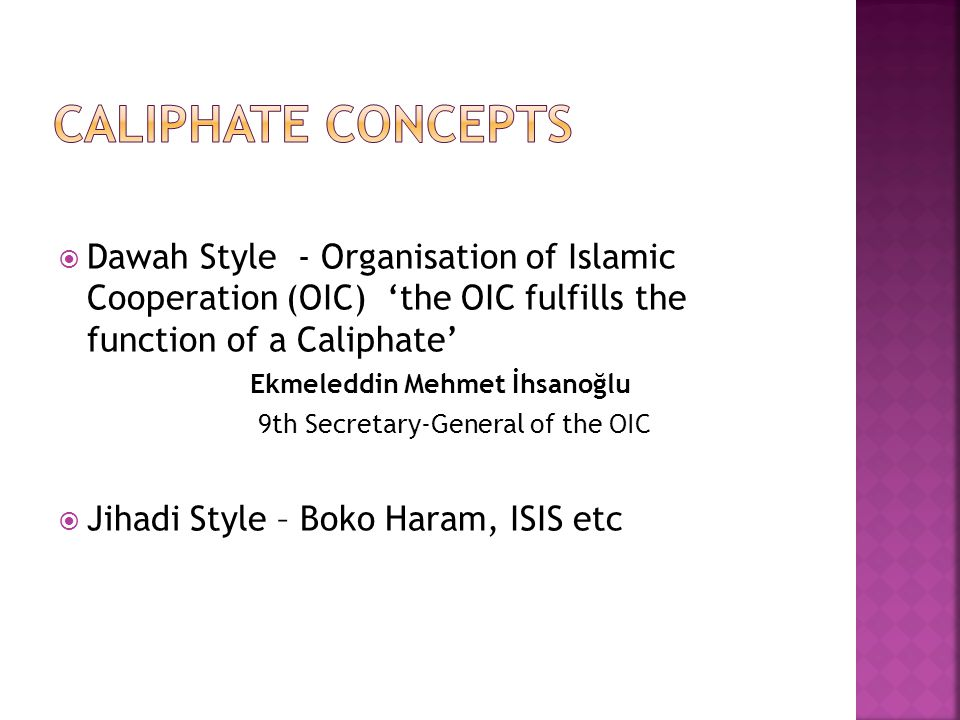  Dawah Style - Organisation of Islamic Cooperation (OIC) 'the OIC fulfills the function of a Caliphate' Ekmeleddin Mehmet İhsanoğlu 9th Secretary-Gen