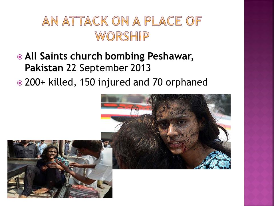  All Saints church bombing Peshawar, Pakistan 22 September 2013  200+ killed, 150 injured and 70 orphaned