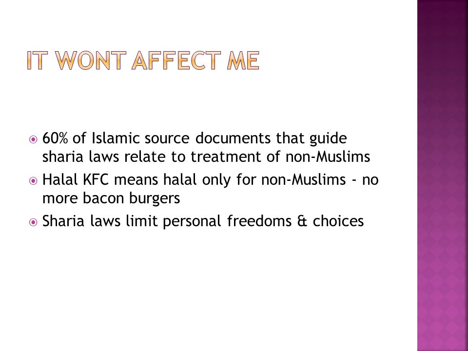  60% of Islamic source documents that guide sharia laws relate to treatment of non-Muslims  Halal KFC means halal only for non-Muslims - no more bac