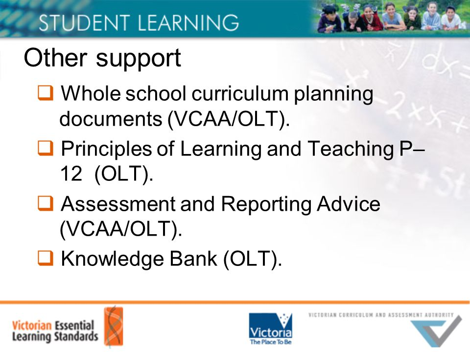 Other support  Whole school curriculum planning documents (VCAA/OLT).