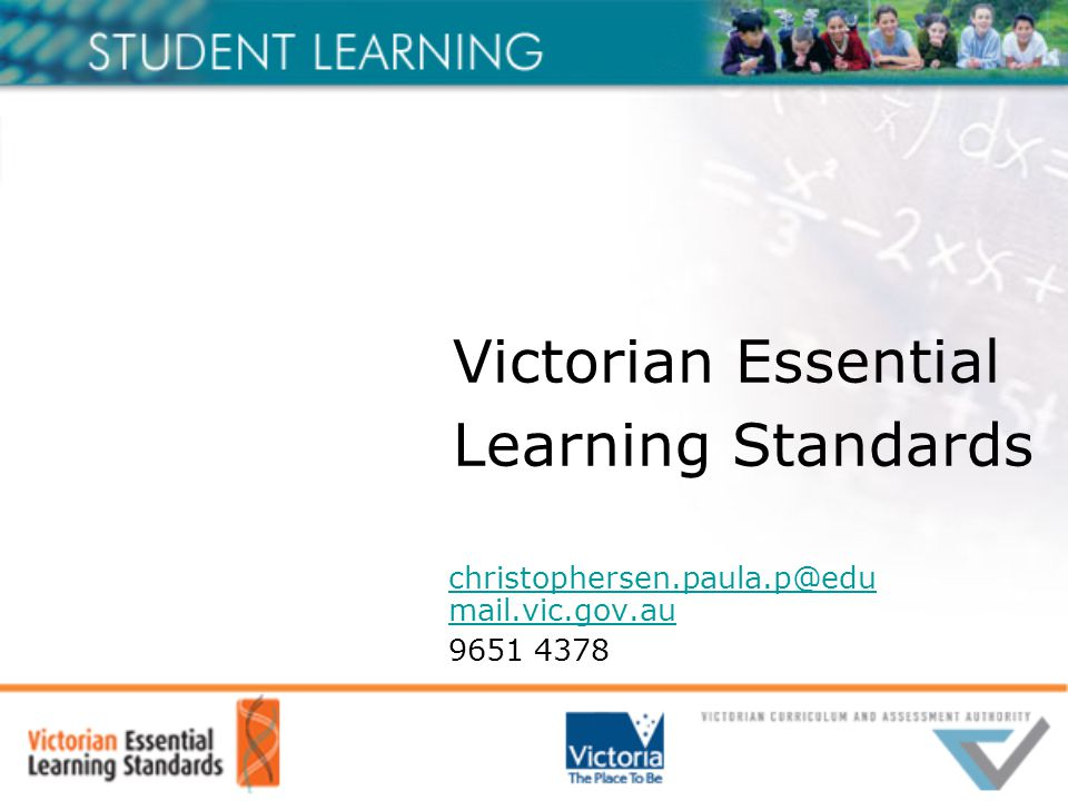 Victorian Essential Learning Standards christophersen.paula.p@edu mail.vic.gov.au 9651 4378