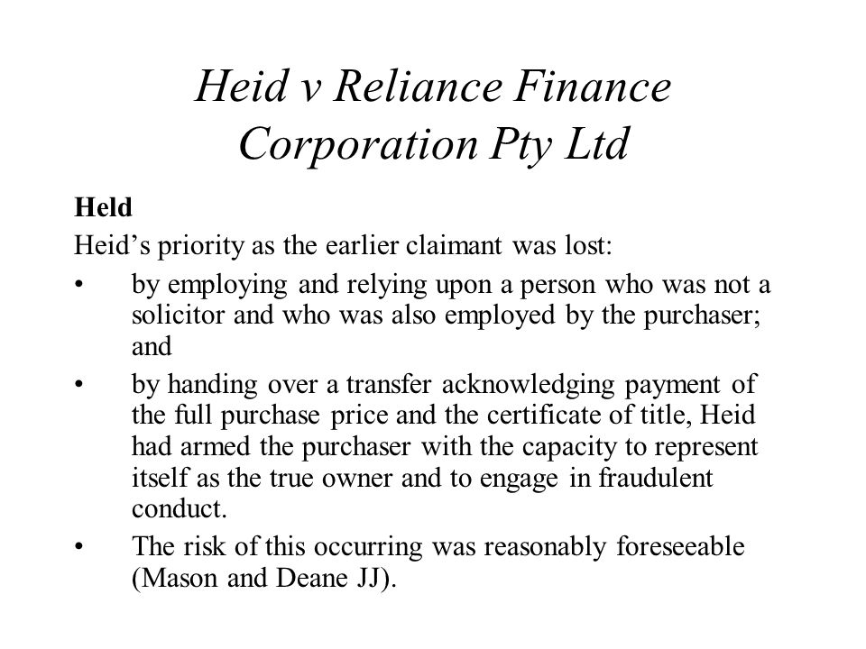 Heid v Reliance Finance Corporation Pty Ltd Held Heid's priority as the earlier claimant was lost: by employing and relying upon a person who was not