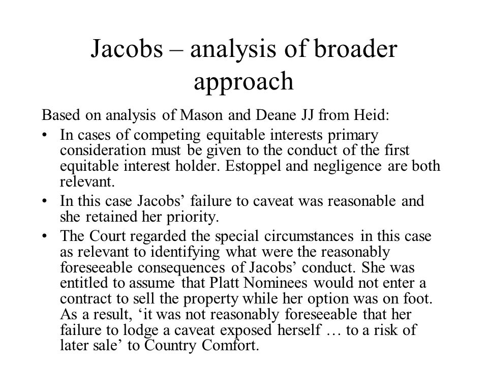 Jacobs – analysis of broader approach Based on analysis of Mason and Deane JJ from Heid: In cases of competing equitable interests primary considerati