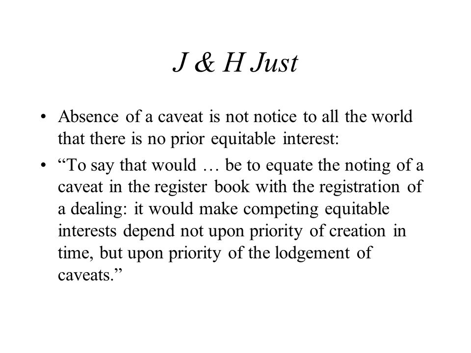 """J & H Just Absence of a caveat is not notice to all the world that there is no prior equitable interest: """"To say that would … be to equate the noting"""