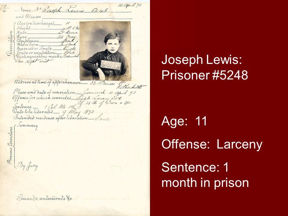 Joseph Lewis: Prisoner #5248 Age: 11 Offense: Larceny Sentence: 1 month in prison