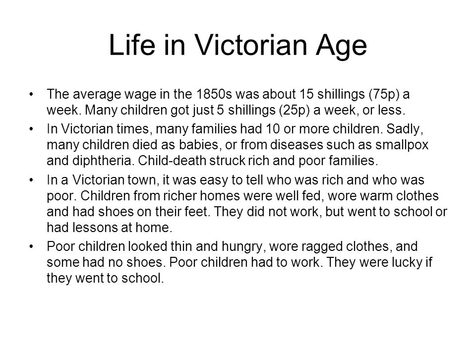 Life in Victorian Age The average wage in the 1850s was about 15 shillings (75p) a week.