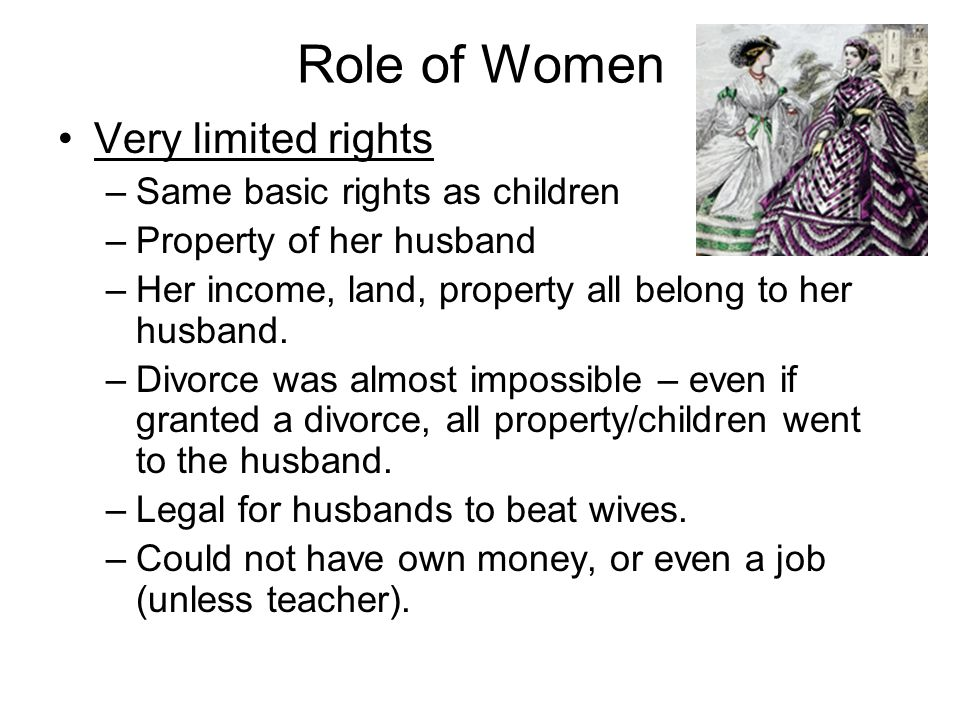 Role of Women Very limited rights –Same basic rights as children –Property of her husband –Her income, land, property all belong to her husband.