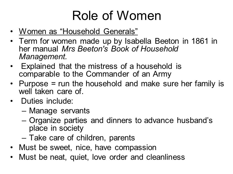 Role of Women Women as Household Generals Term for women made up by Isabella Beeton in 1861 in her manual Mrs Beeton s Book of Household Management.