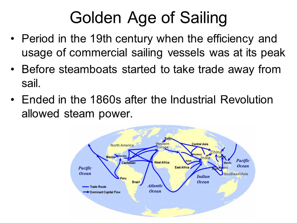 Golden Age of Sailing Period in the 19th century when the efficiency and usage of commercial sailing vessels was at its peak Before steamboats started to take trade away from sail.