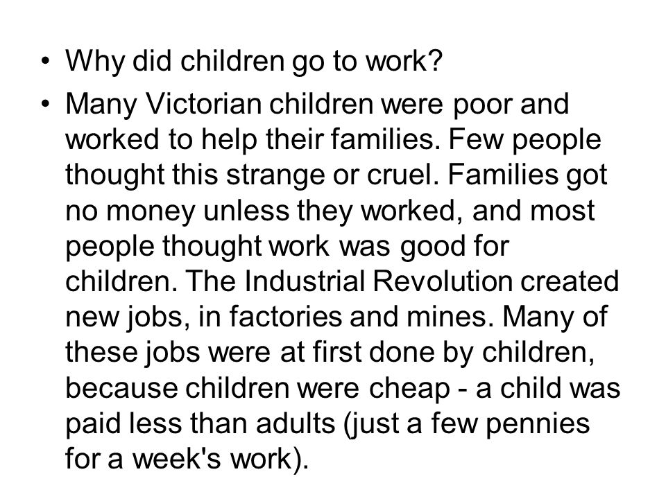 Why did children go to work. Many Victorian children were poor and worked to help their families.