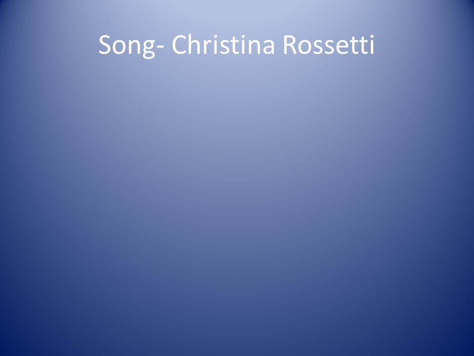 Song- Christina Rossetti