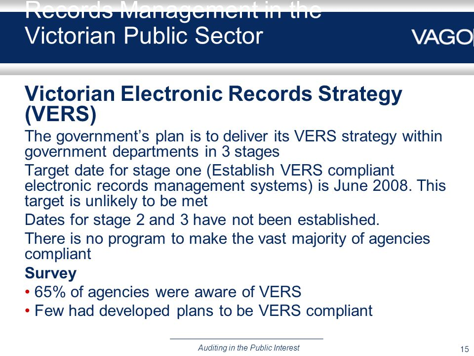 15 Auditing in the Public Interest Records Management in the Victorian Public Sector Victorian Electronic Records Strategy (VERS) The government's pla
