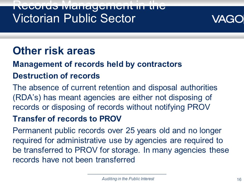 16 Auditing in the Public Interest Records Management in the Victorian Public Sector Other risk areas Management of records held by contractors Destru