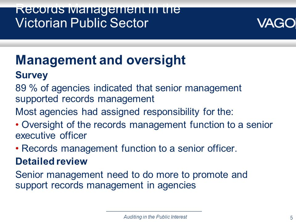 5 Auditing in the Public Interest Records Management in the Victorian Public Sector Management and oversight Survey 89 % of agencies indicated that se