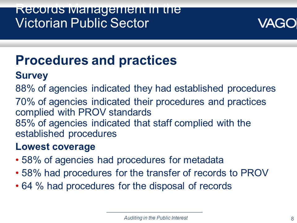 8 Auditing in the Public Interest Records Management in the Victorian Public Sector Procedures and practices Survey 88% of agencies indicated they had