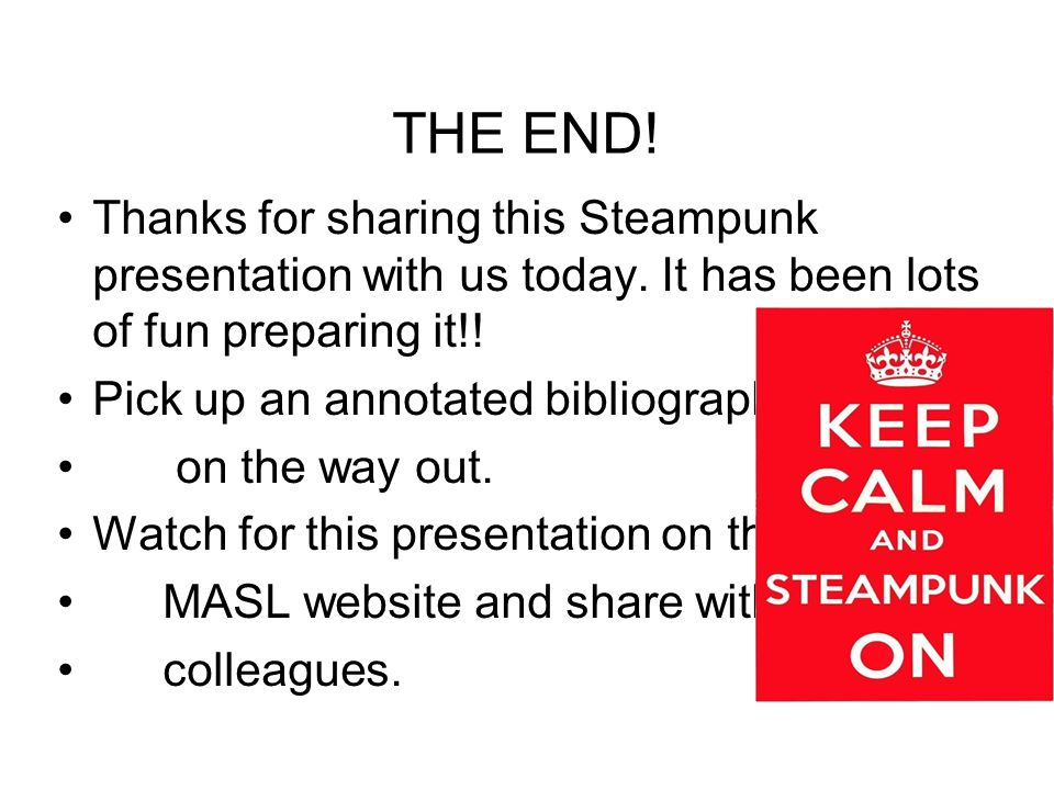 THE END. Thanks for sharing this Steampunk presentation with us today.