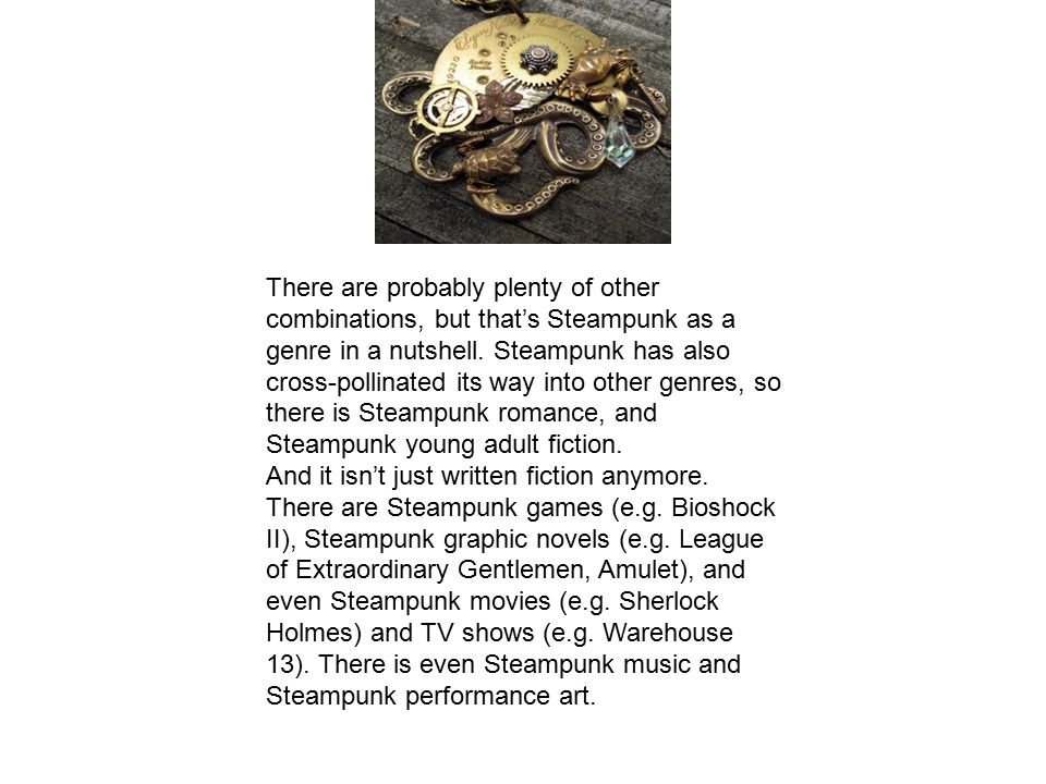 There are probably plenty of other combinations, but that's Steampunk as a genre in a nutshell.